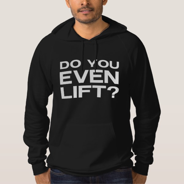 Do You Even Lift? Hoodie