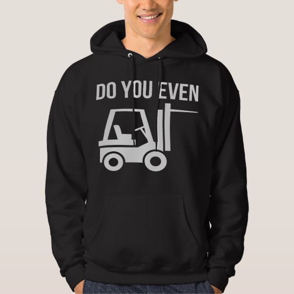 Do You Even Lift? (Forklift) Hoodie