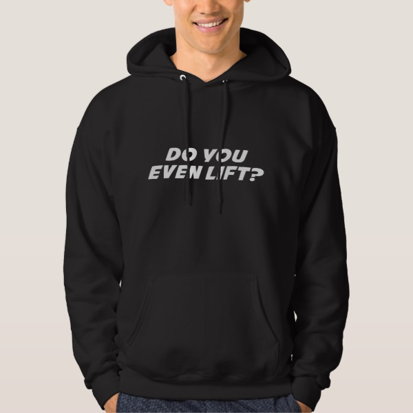 Do You Even Lift? Hooded Pullover